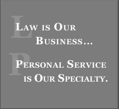 Law is our business... Personal Service is our specialty...